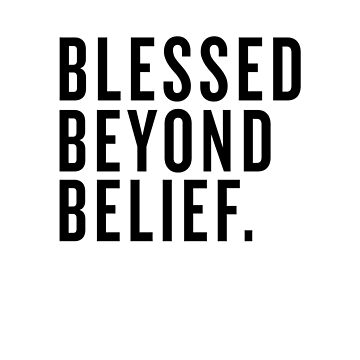BLESSED BEYOND BELIEF by Eventures1