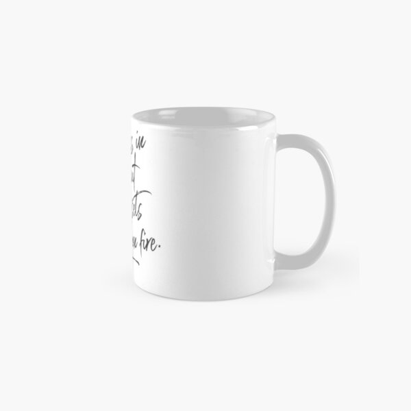 Be Fearless In The Pursuit Of What Sets Your Soul On Fire Classic Mug