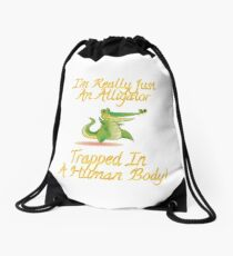 I'm Really Just An Alligator Trapped In A Human Body Gifts Drawstring Bag
