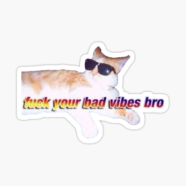 fuck your bad vibes  Sticker