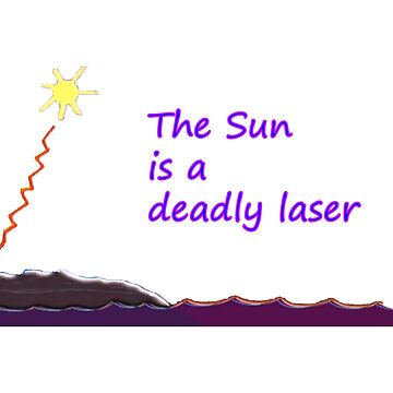 The sun is a deadly laser by cjb9296