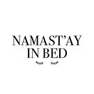 NAMAST'AY IN BED by funkythings