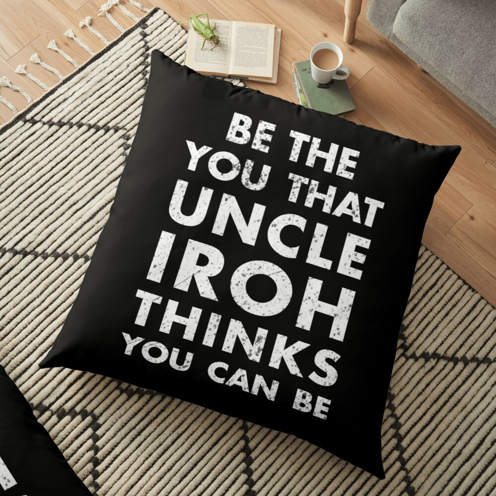 Be the you that Uncle Iroh thinks you can be - Avatar the Last Airbender Floor Pillow