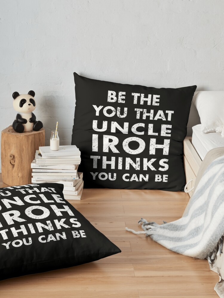 Alternate view of Be the you that Uncle Iroh thinks you can be - Avatar the Last Airbender Floor Pillow