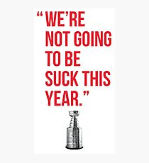 Alex Ovechkin Washington Capitals Quote - We're Not Going to Be Suck This Year Photographic Print