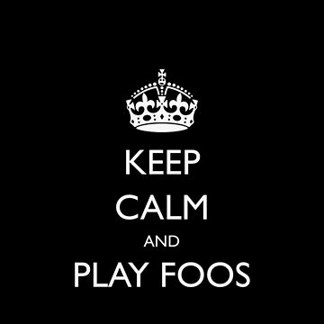 Funny Foosball Keep Calm and Play Foos by csfanatikdbz
