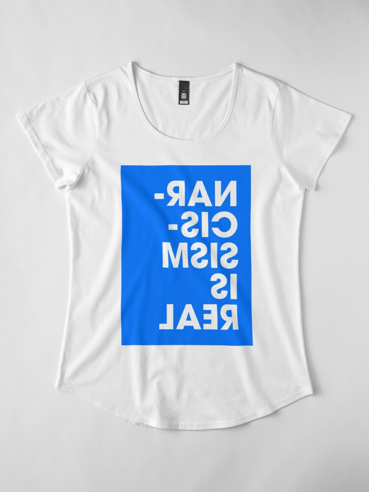 Alternate view of Narcissism is Real - Blue Premium Scoop T-Shirt