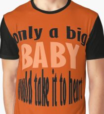 Only A Baby Would Take It To Heart Graphic T-Shirt