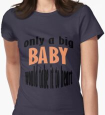 Only A Baby Would Take It To Heart Women's Fitted T-Shirt