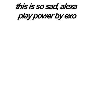 this is so sad alexa play power by Rilene