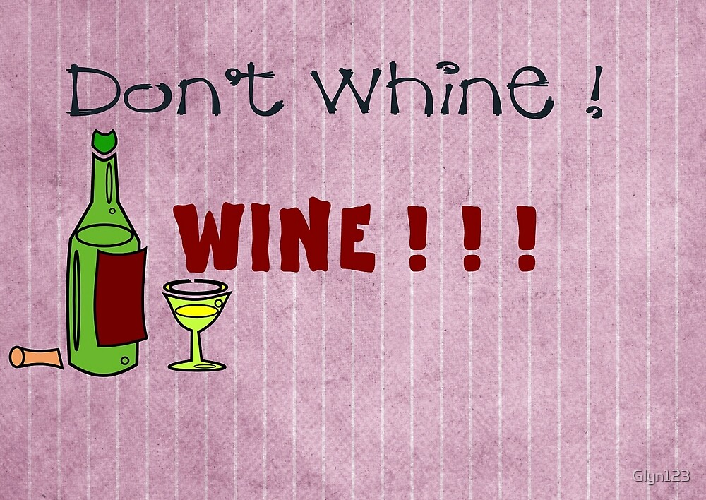 Don't Whine - WINE by Glyn123