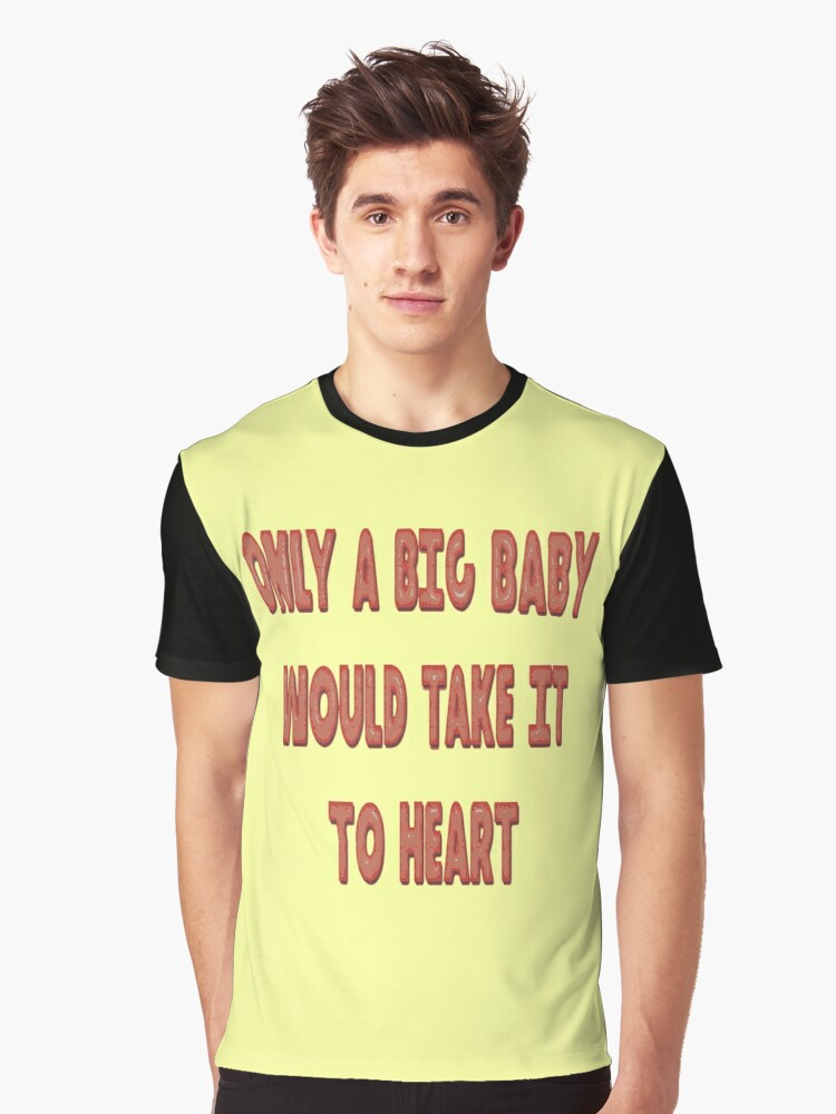 Only A Big Baby Would Take It To Heart Balloon Text T-Shirt Graphic T-Shirt Front