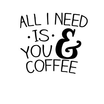 All I need is you and coffee by caddystar