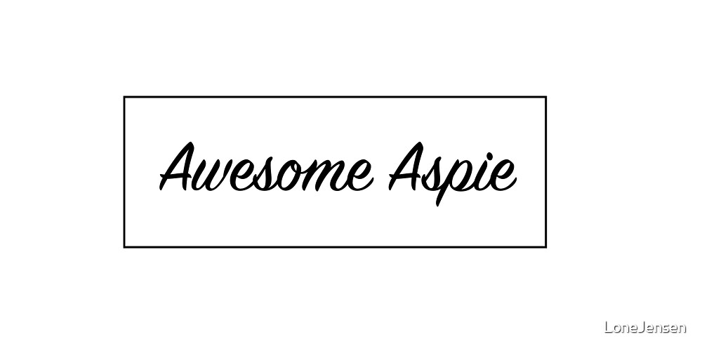 Awesome Aspie, Aspergers, Autism by LoneJensen