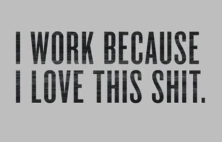I work - cuz I love this shit by studio0ne