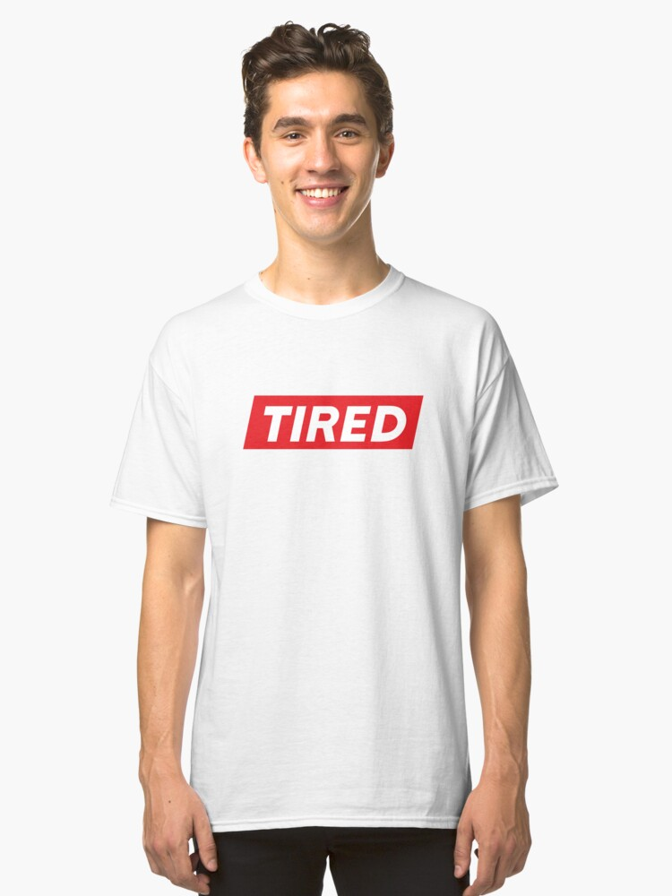 Tired Shirt, Always Tired Shirt, Tired Gift Shirt Classic T-Shirt Front