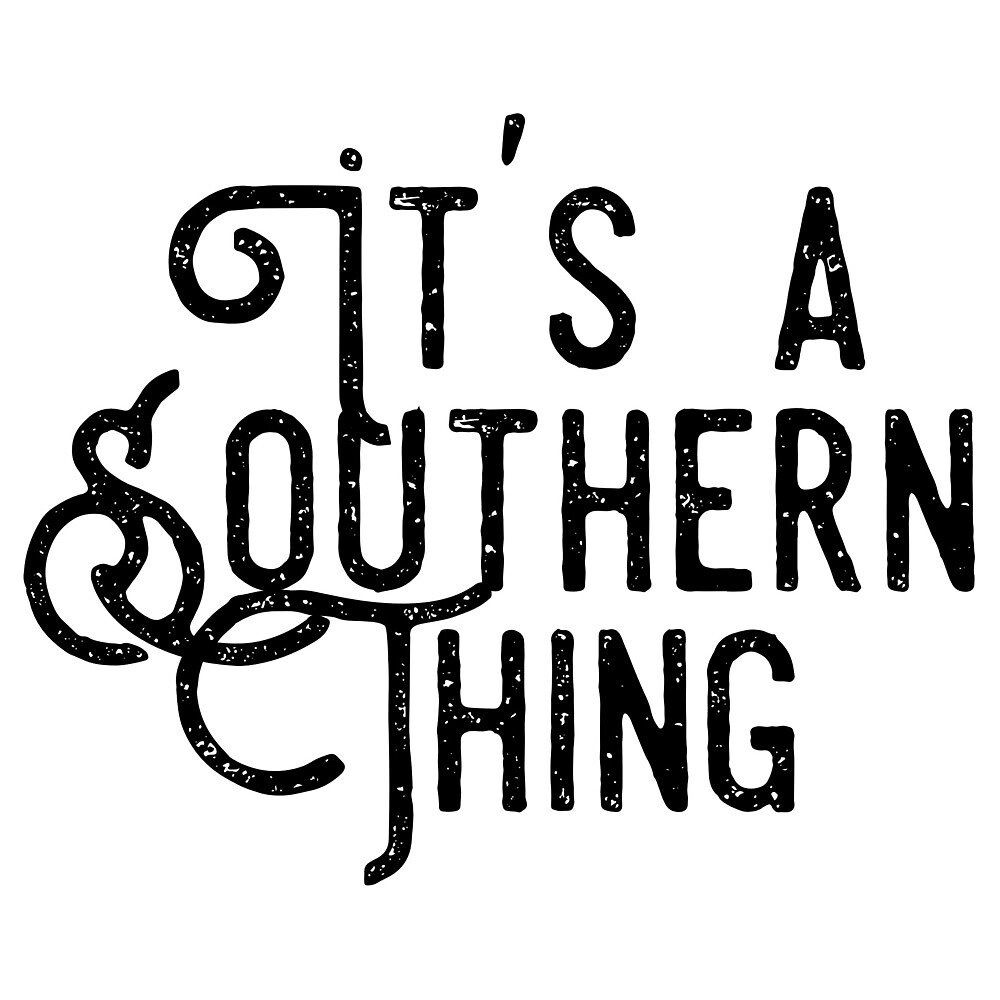 It's a Southern Thing by inspired2design