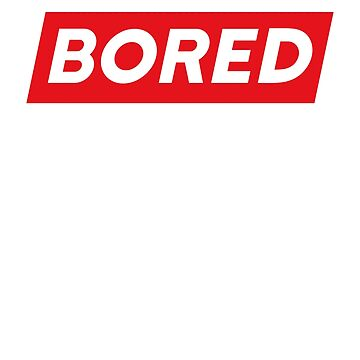 Bored Shirt, Always Bored Shirt, Bored Gift Shirt, Too Bored Shirt by BKLS