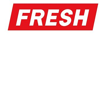 Fresh Shirt, Always Fresh Shirt, Fresh Gift Shirt, Too Fresh Shirt by BKLS