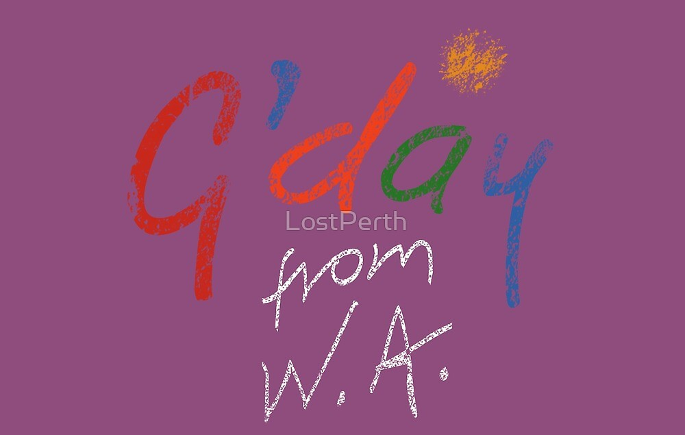 G'day from W.A.  by LostPerth