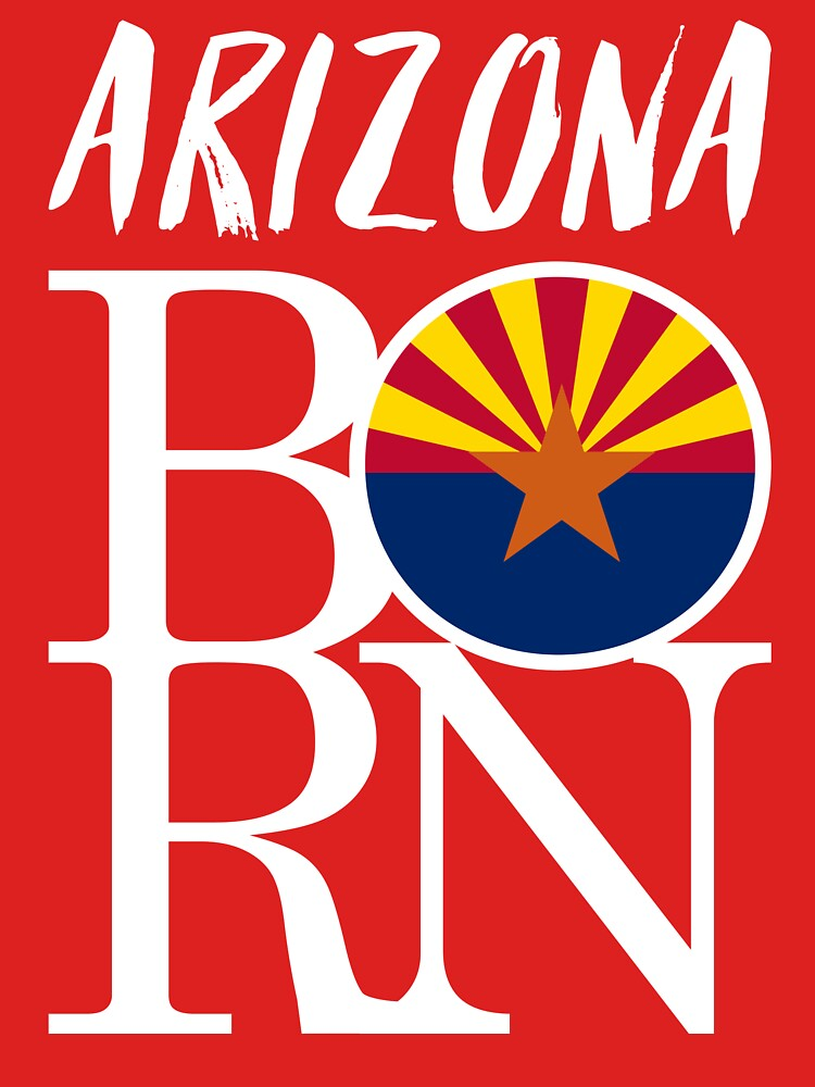 ARIZONA BORN - POPULAR STATE DESIGN WITH ARIZONA STATE FLAG by NotYourDesign