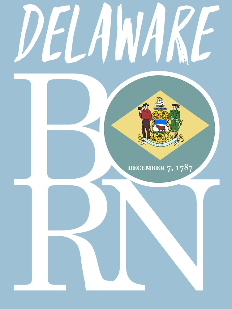 DELAWARE BORN - POPULAR STATE DESIGN WITH DELAWARE STATE FLAG by NotYourDesign