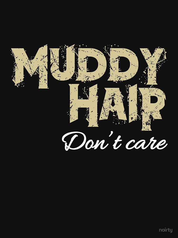 Muddy hair don't care Tshirt by noirty