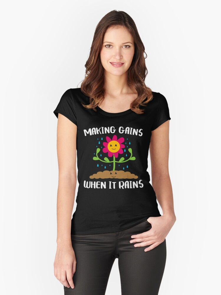 """Making Gains When it Rains Funny Garden Flower T-Shirt Gift: """"Making Gains When it Rains"""" 