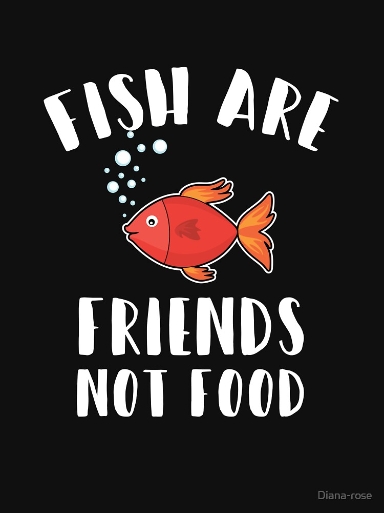 Fish are friends T-shirt by Diana-rose