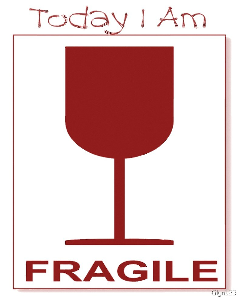 TODAY I AM FRAGILE - Hungover,Partied Out by Glyn123
