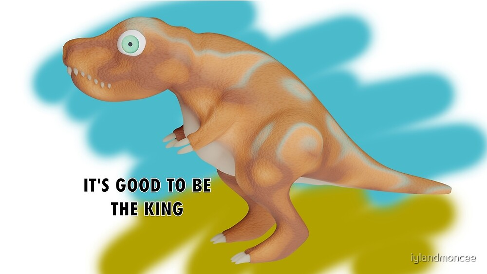 T-Rex, It's good to be the king by iylandmoncee