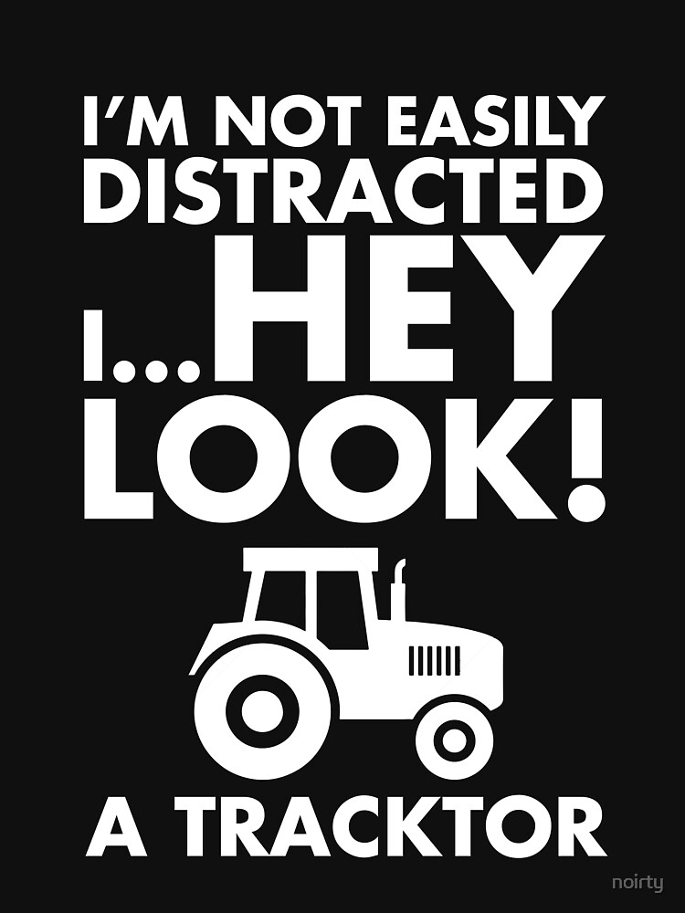 I'm Not Easily Distracted I Hey Look A Tractor TShirt by noirty