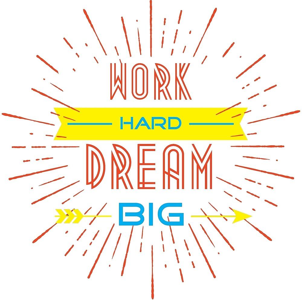 Work hard dream big by EdoFra