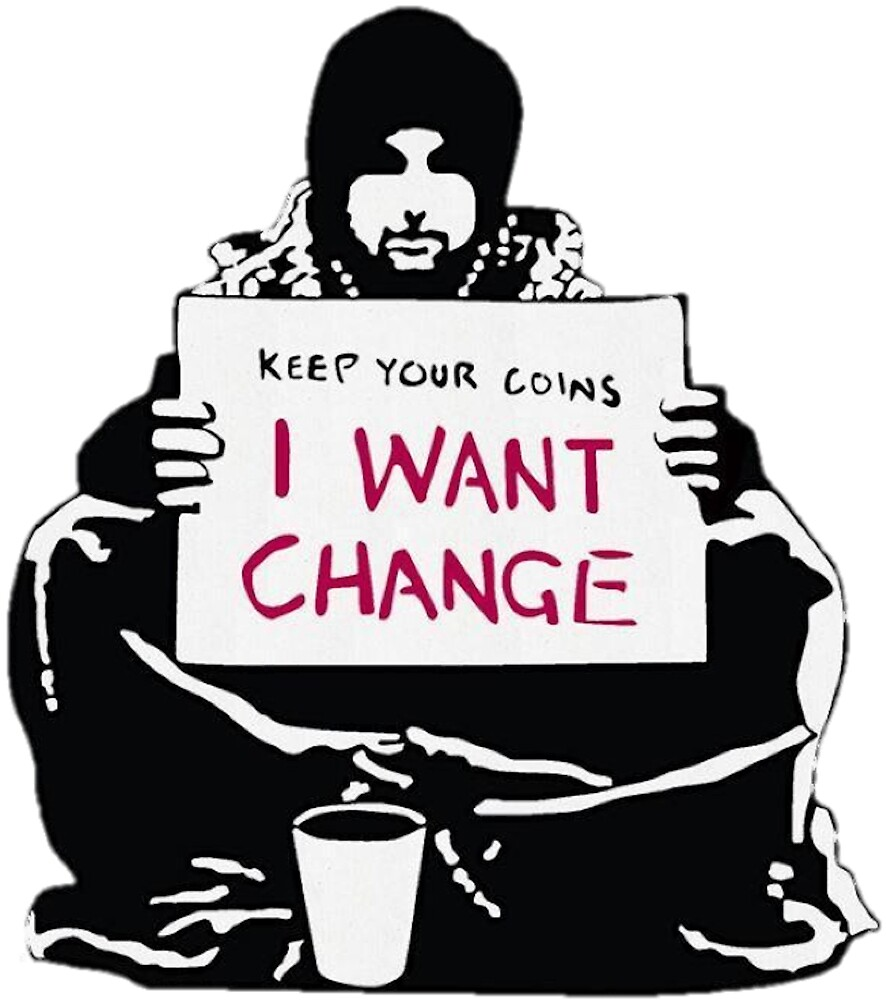 Keep your Coins, I want Change by dianakhimey