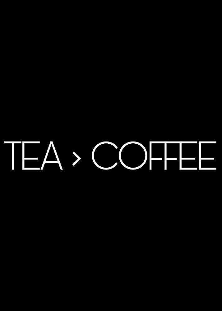 Tea > Coffee by Juicy0Pixels