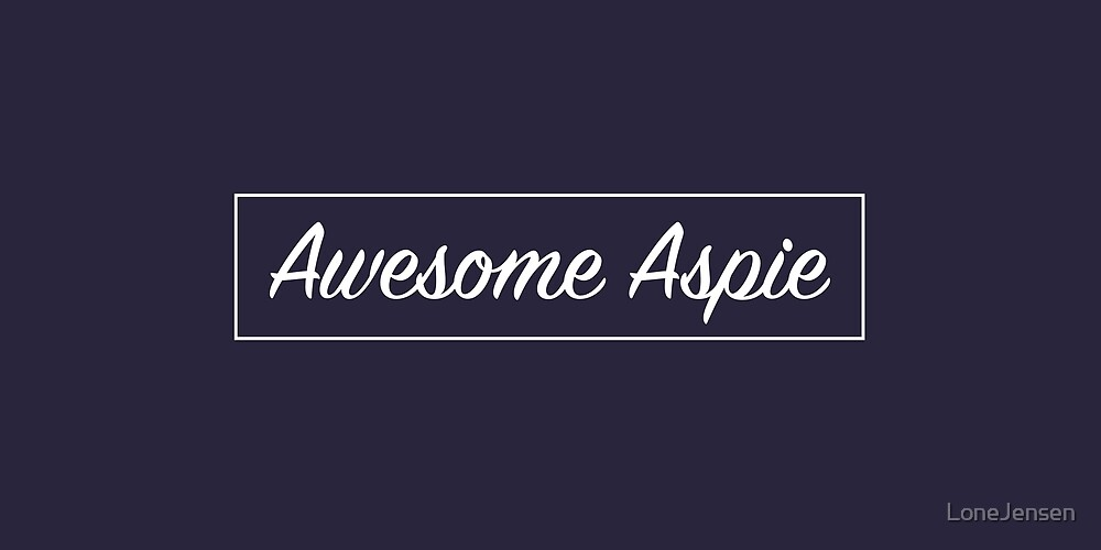 Awesome Aspie, Autism, Aspergers by LoneJensen