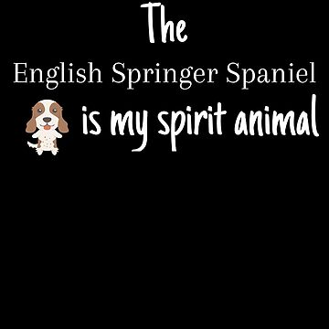 The English Springer Spaniel Is My Spirit Animal by DogBoo