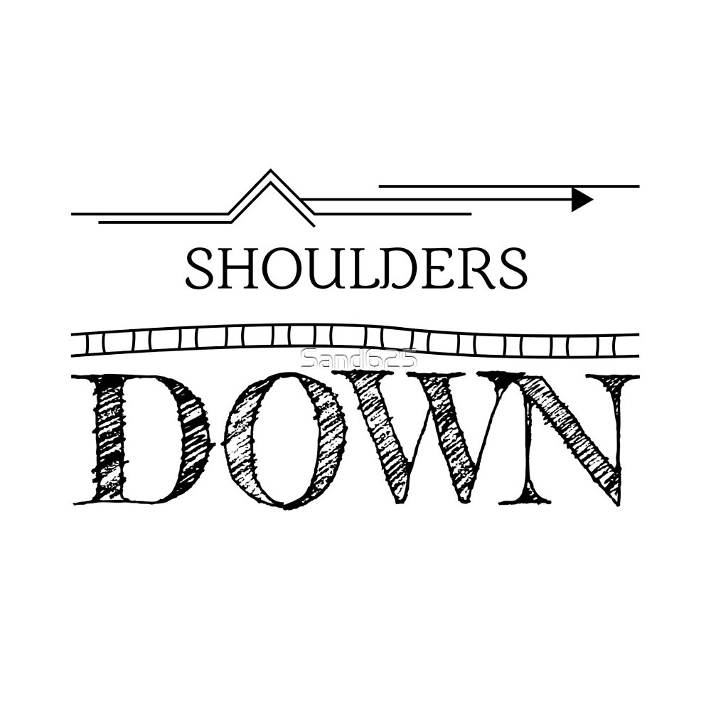 Shoulders Down - a reminder by Sand625