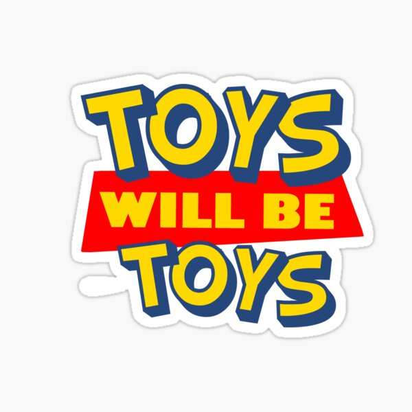 Toys will be Toys Sticker