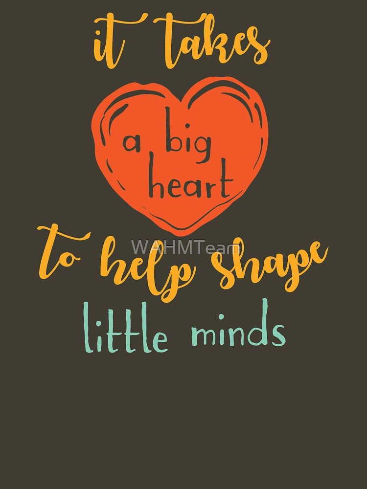 Teachers Gift- It Takes A Big Heart To Shape Little Minds by WAHMTeam