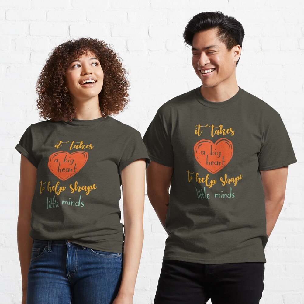Teachers Gift- It Takes A Big Heart To Shape Little Minds Classic T-Shirt