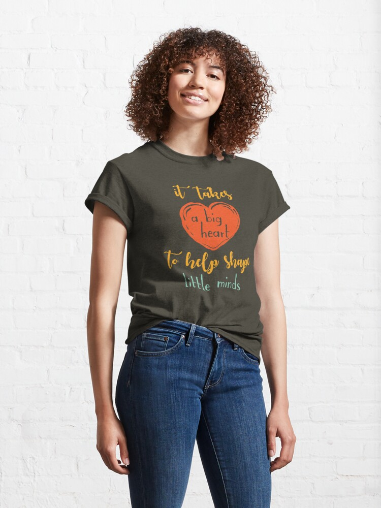 Alternate view of Teachers Gift- It Takes A Big Heart To Shape Little Minds Classic T-Shirt
