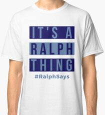 It's a Ralph Thing - #RalphSays for the Ralphs Around the World Classic T-Shirt