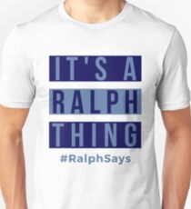 It's a Ralph Thing - #RalphSays for the Ralphs Around the World Unisex T-Shirt