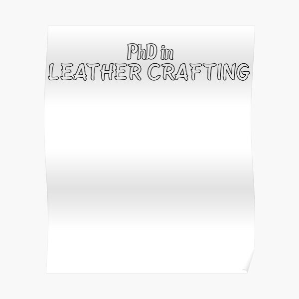 PhD in Leather Crafting Graduation Hobby Birthday Celebration Gift Poster