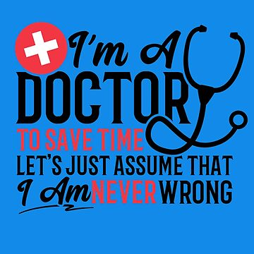 Funny Doctor T Shirt to Save Time Never Wrong Medical Tee by sweaby