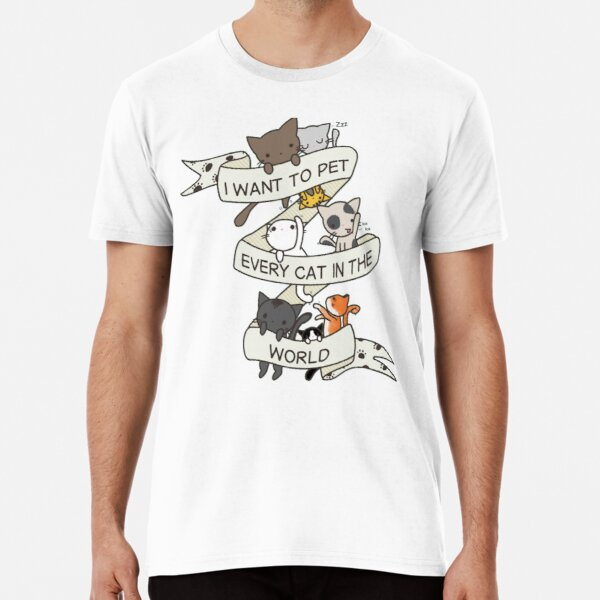 I want to pet every cat in the world Premium T-Shirt