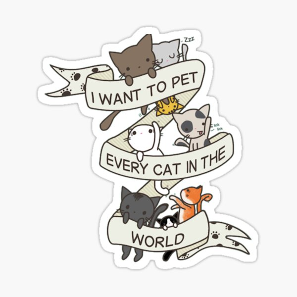 I want to pet every cat in the world Sticker