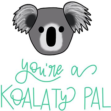 You're A Koality Quality Pal by hintofmint
