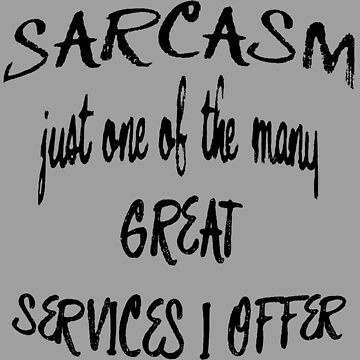 Sarcasm - Just One Of The Many Services I Offer by taiche